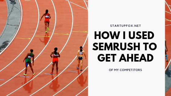 How I used SEMrush to Get Ahead of My Competitors